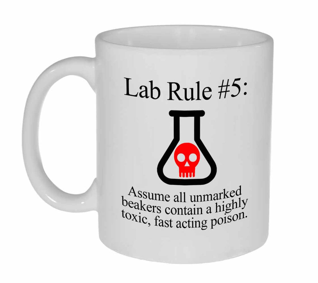 Lab Rule #5: Assume all unmarked beakers contain an extremely toxic, fast acting poison Coffee or Tea Mug