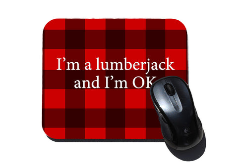 I'm a Lumberjack and I'm OK Mouse Pad