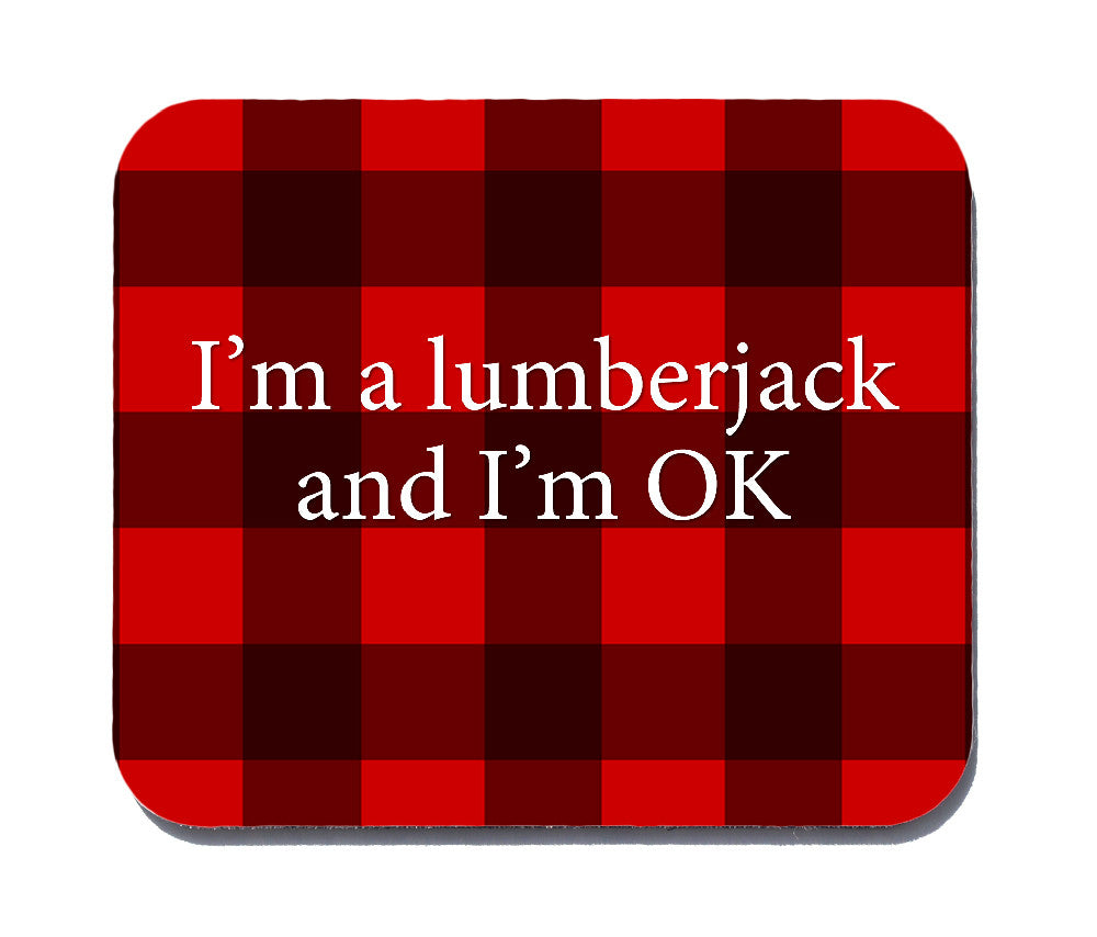 I\'m a Lumberjack and I\'m OK Mouse Pad