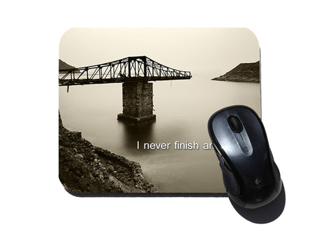 I Never Finish Anyth - Unfinished Bridge Mouse Pad