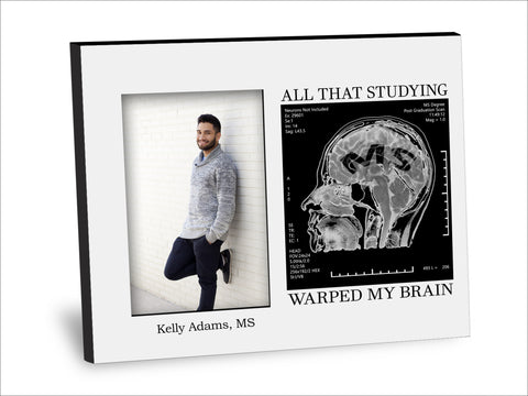 MS Degree Picture Frame - All That Studying Warped My Brain