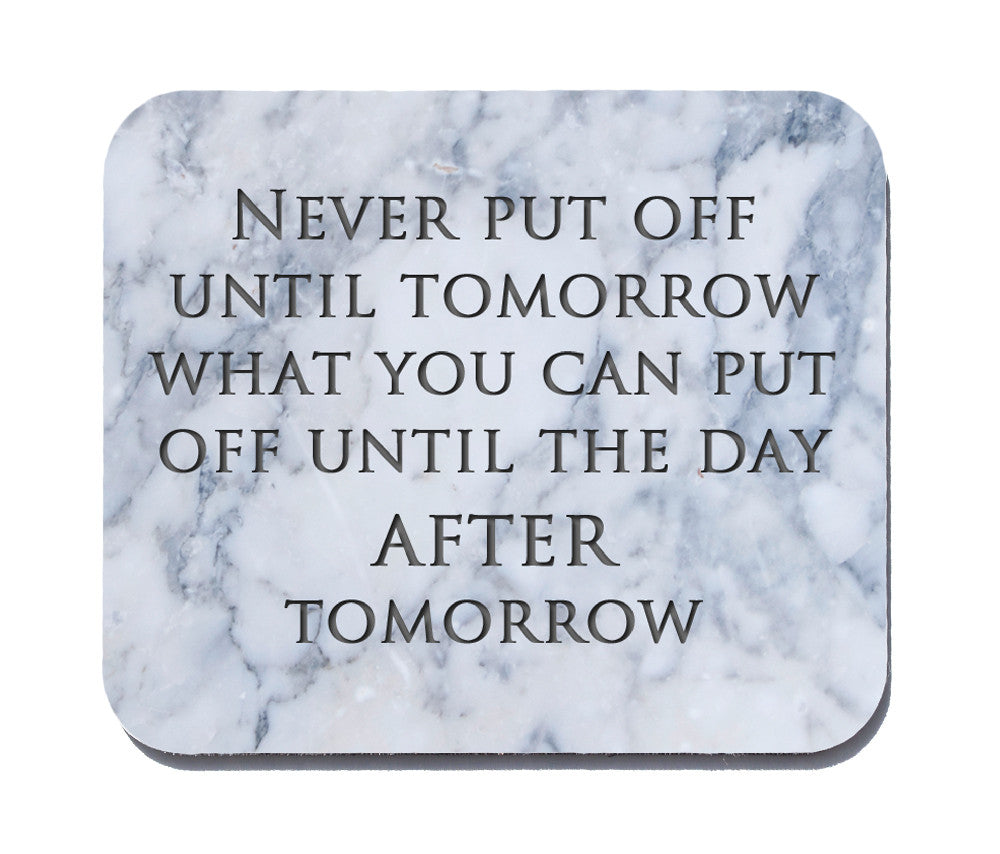 Never Put Off Until Tomorrow What You Can Put Off Until the Day After Tomorrow Mouse Pad
