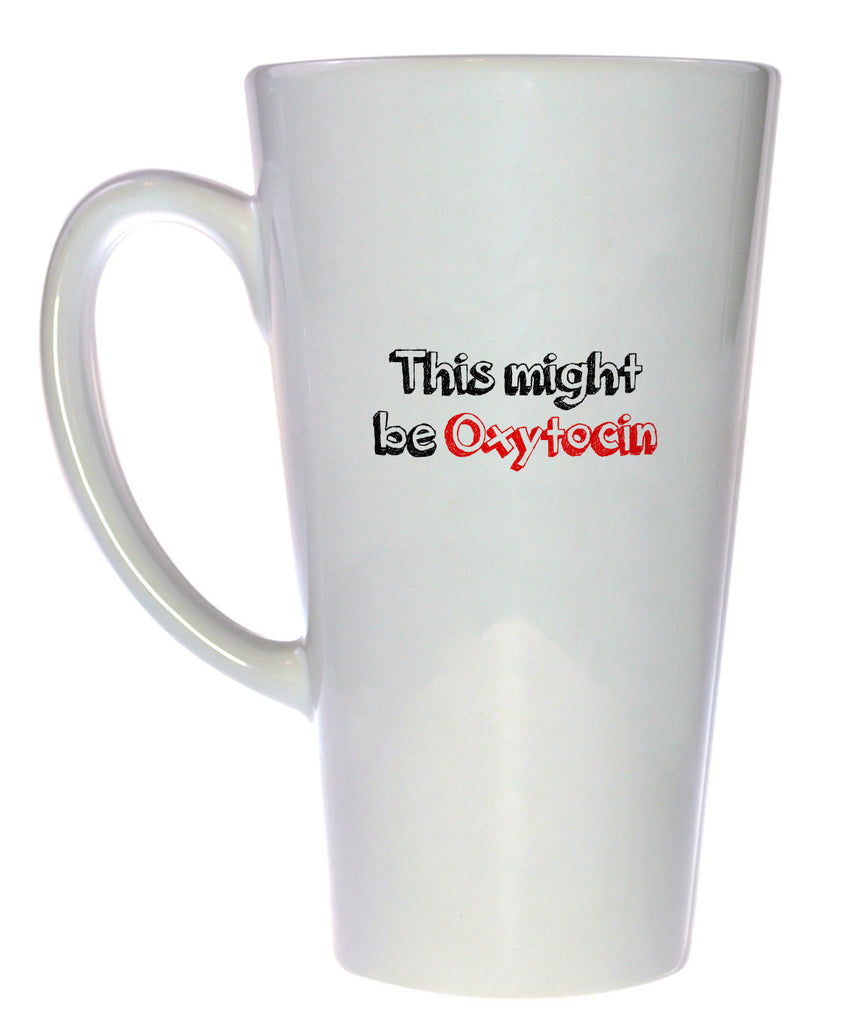 This Might Be Oxytocin Tall Coffee or Tea Mug, Latte Size