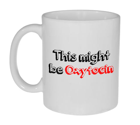 This Might Be Oxytocin Coffee Mug