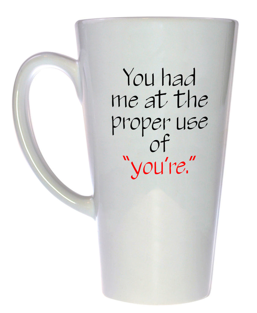 Proper Use of You're Coffee or Tea  Mug, Latte Size
