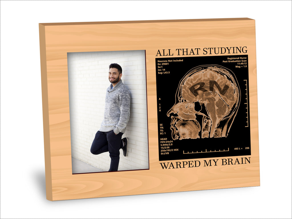 Registered Nurse (RN) Picture Frame - All That Studying Warped My Brain