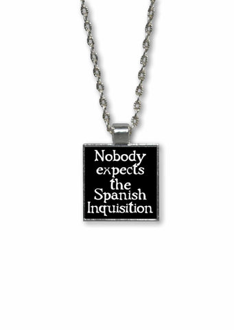 No One Expects The Spanish Inquisition- 1 inch Square Pendant Necklace