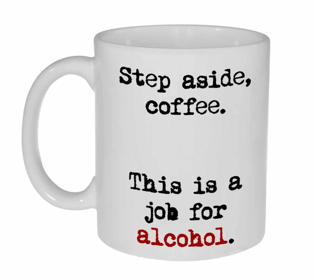 Step Aside Coffee.  This is a Job for Alcohol Coffee or Tea Mug
