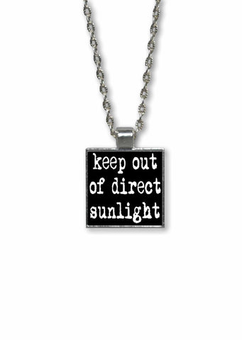 Keep Out of Direct Sunlight Funny Quote Pendant Necklace