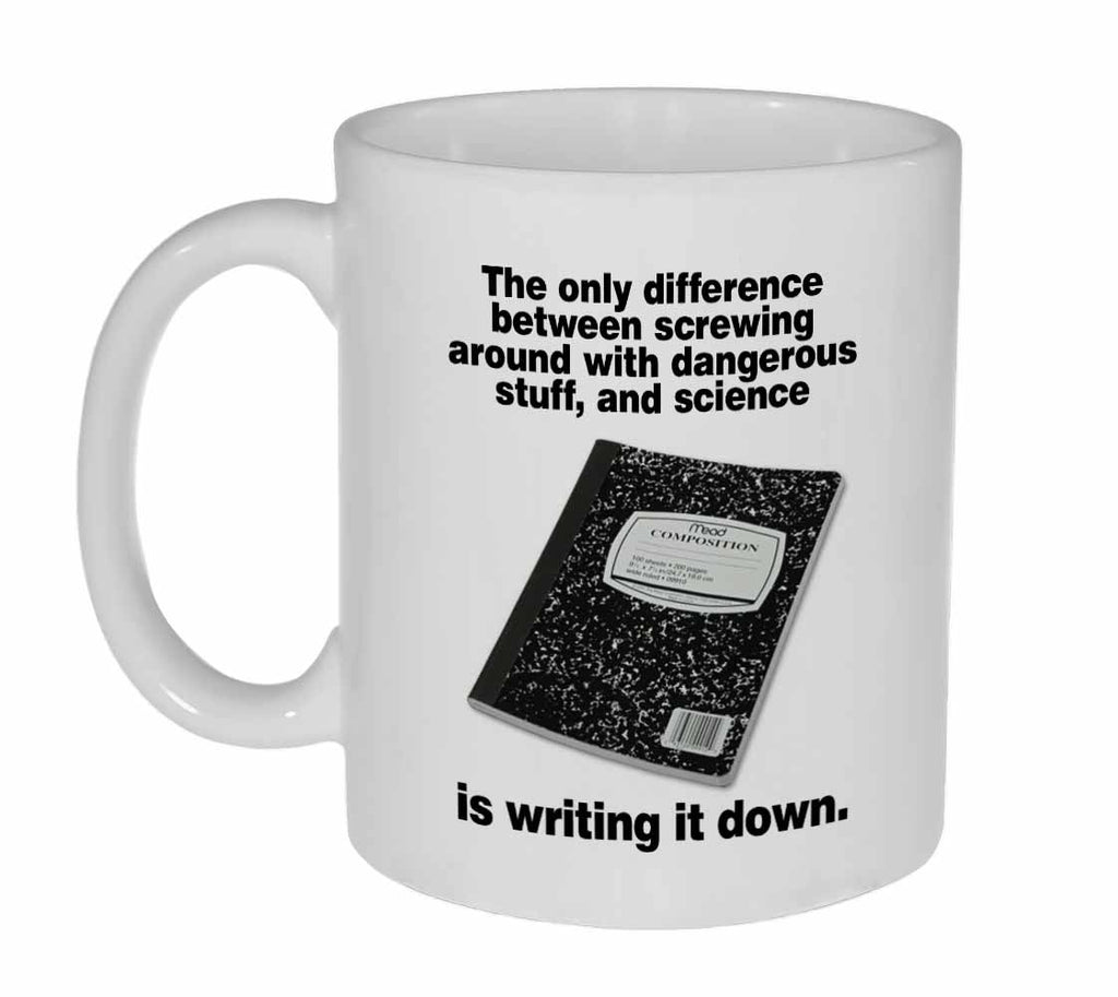 Science or Screwing Around with Dangerous Stuff  Coffee or Tea Mug
