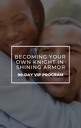 Becoming Your Own Knight in Shining Armor 90-Day VIP Program