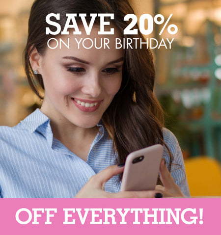Save 20% off EVERYTHING on your birthday