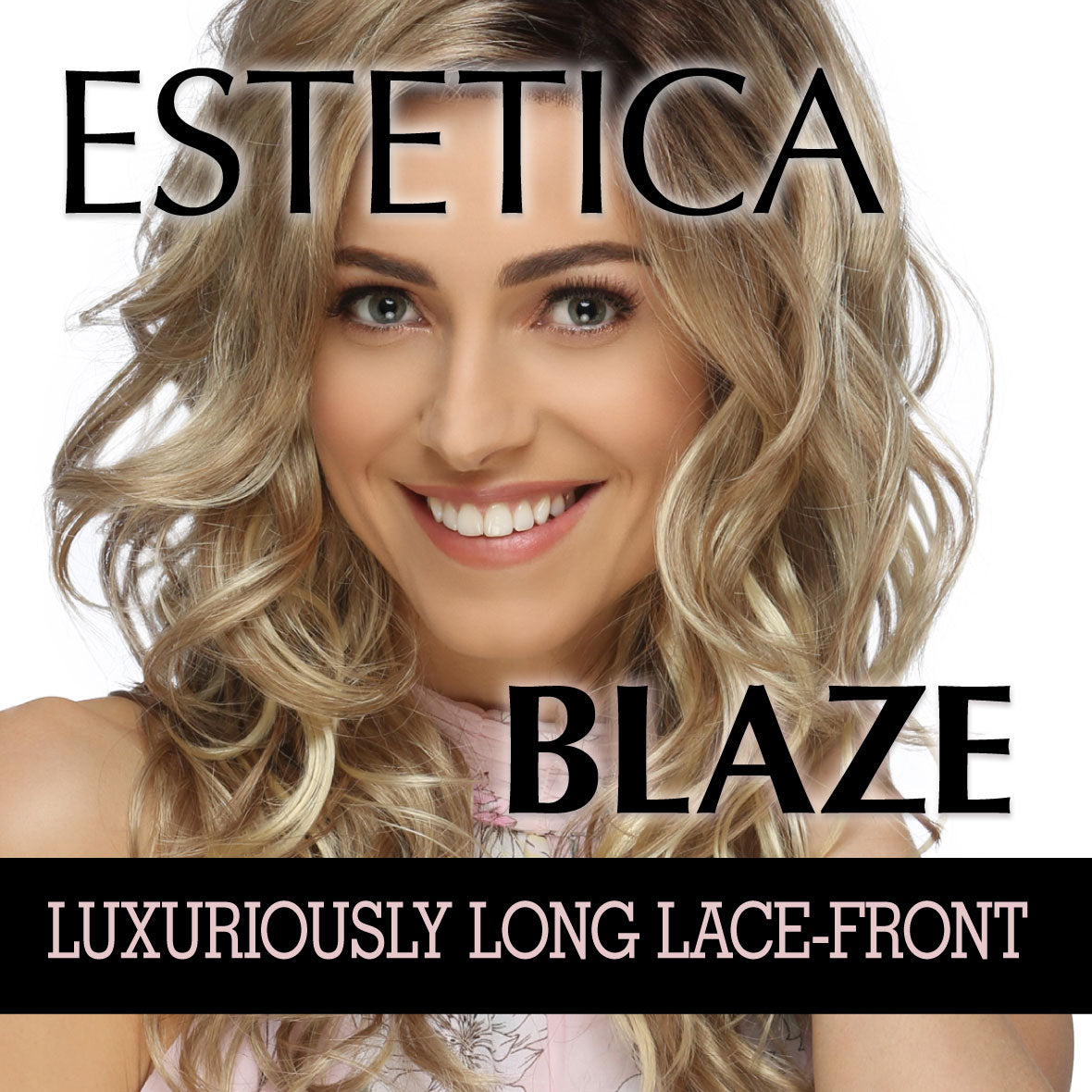 Estetica Designs BLAZE Lace-front luxury