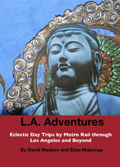LA Adventures: Eclectic Day Trips by Metro Rail through Los Angeles and Beyond (Paperback)