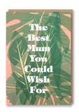 Best Mum You Could Wish For Day Card