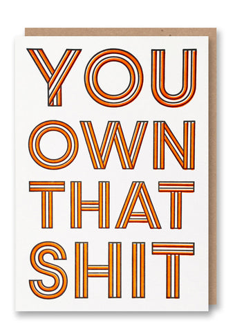 Own That Shit Letterpressed Greetings Card Sold in 6's
