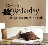 Don't Let Yesterday Use Up Too Much Of Today Wall Art Sticker Vinyl Decal Various Sizes