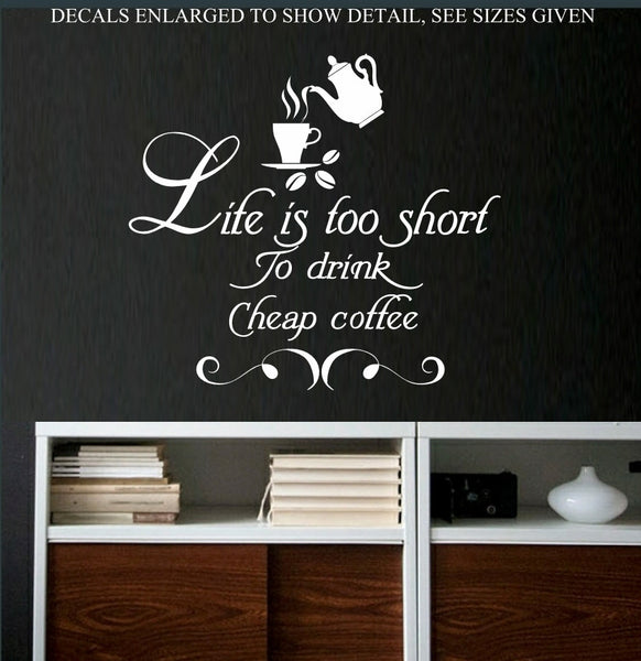 Life Is Too Short To Drink Cheap Coffee Kitchen Quotation Wall Art Sticker Vinyl Decal Various Sizes V1