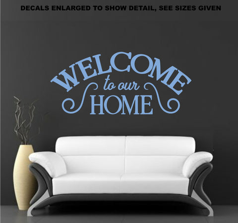 Welcome To Our Home Vinyl Decal Various Sizes