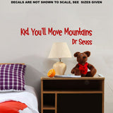 Kid, You Will Move Mountains Child's Quotation Wall Art Sticker Vinyl Decal Various Sizes