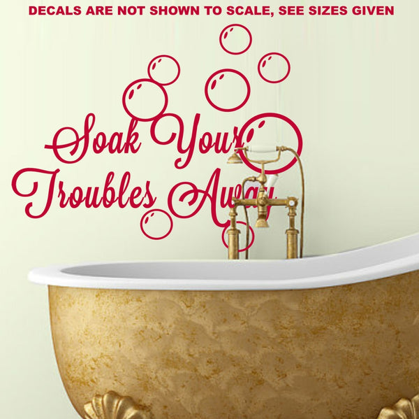 Soak Your Troubles Away Bathroom Quote Wall Art Sticker Wall Decal Various Sizes