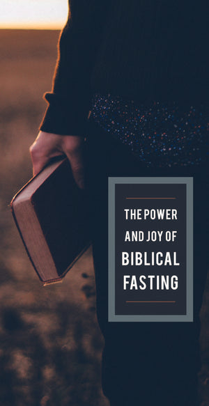 The Power and Joy of Biblical Fasting
