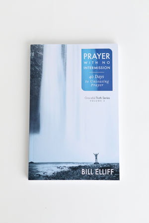 Prayer with No Intermission: 40 Days to Unceasing Prayer-Bill Elliff
