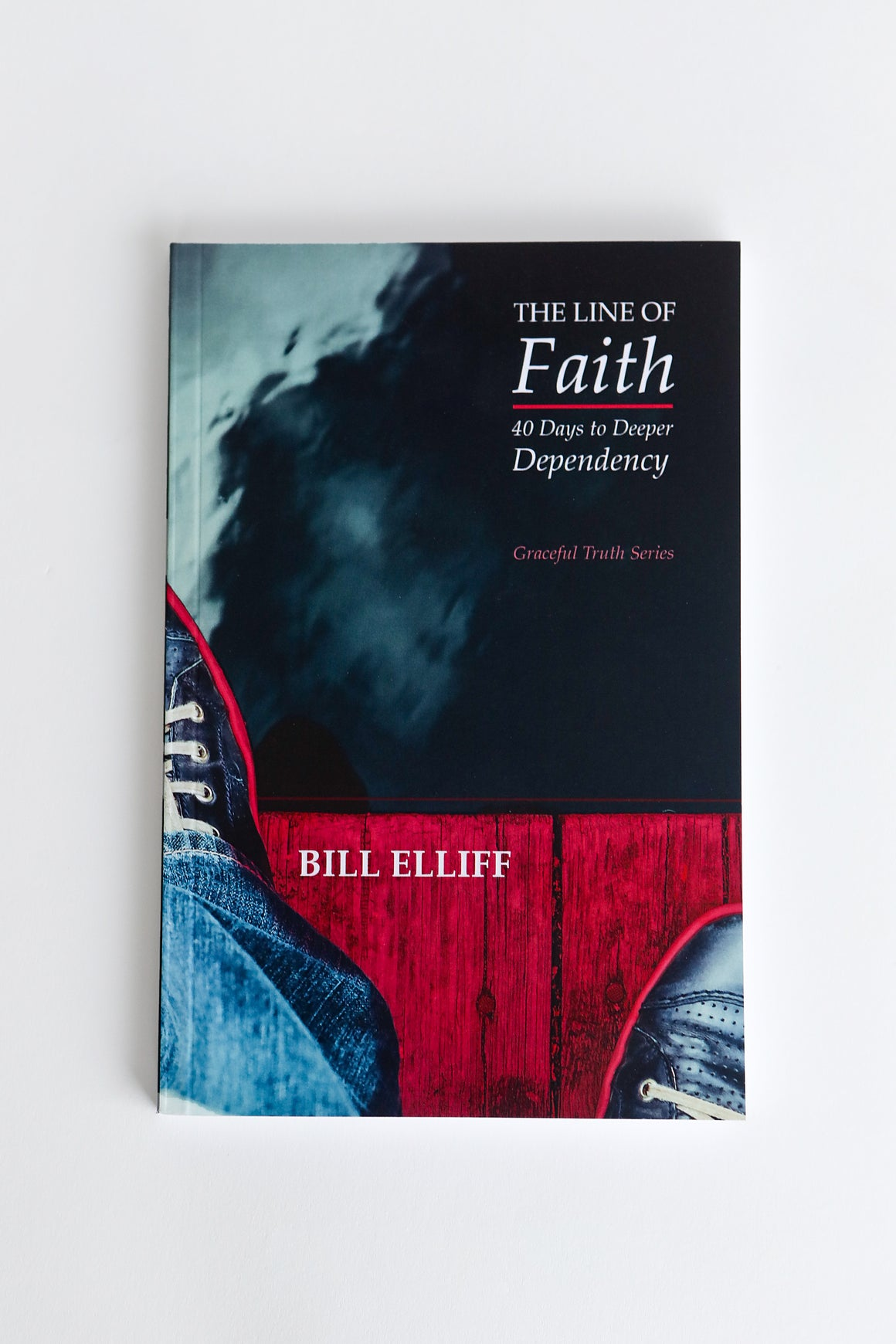 The Line of Faith: 40 Days to Deeper Deependency-Bill Elliff