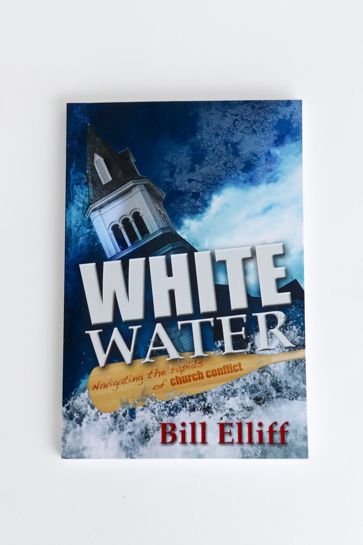 WhiteWater: Navigating the Rapids of Church Conflict-Bill Elliff