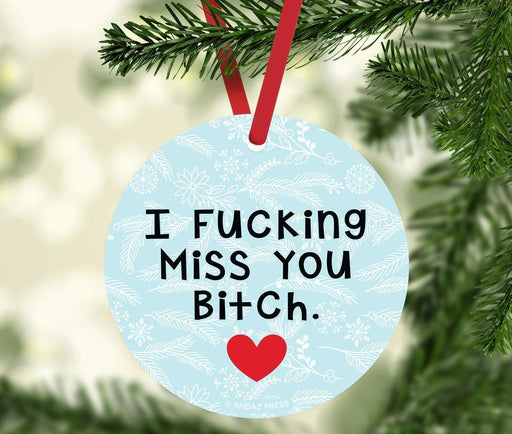 Andaz Press Metal Christmas Ornament Friendship Memorial Gift, I Fucking Miss You Bitch, for Long Distance Best Friends-Set of 1-Andaz Press-Friendship Memorial Gift I Fucking Miss You Bitch for Long Distance Best Friends-