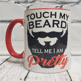 Touch my Beard and Tell Me I'm Pretty Mug