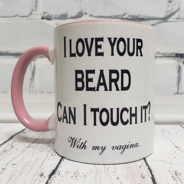 I Love your Beard.  Can I Touch It?  With my Vagina.