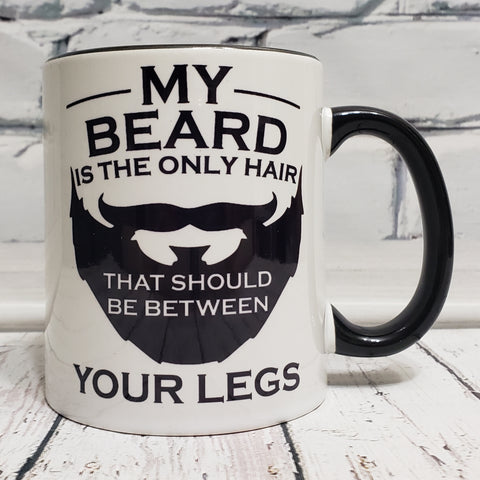 My Beard is the Only Hair That Should Be Between Your Legs.
