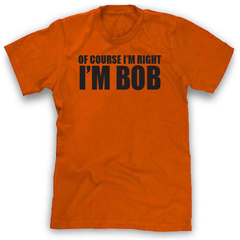 Of Course I'm Right, I'm Bob