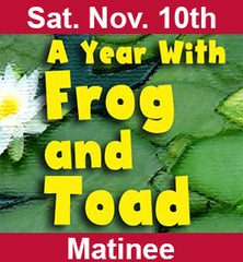 """A Year With Frog and Toad"" Nov 10. Matinee"