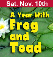 """A Year With Frog and Toad"" Nov 10."