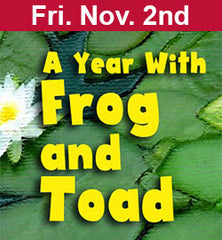 """A Year With Frog and Toad"" Nov 2."