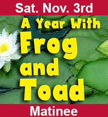 """A Year With Frog and Toad"" Nov 3. Matinee"