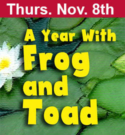 """A Year With Frog and Toad"" Nov 8."