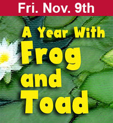 """A Year With Frog and Toad"" Nov 9."