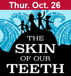 The Skin of Our Teeth October 26