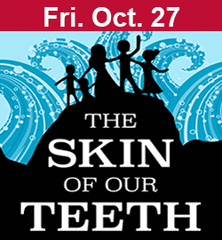 The Skin of Our Teeth October 27
