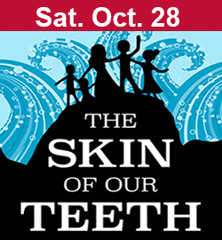 The Skin of Our Teeth October 28