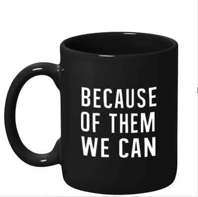 Because of Them, We Can - Ceramic Coffee Mug