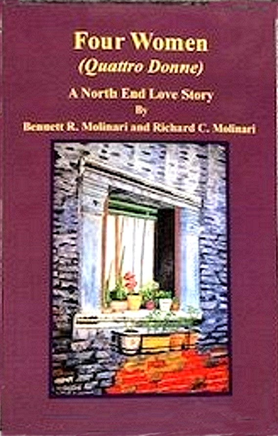 Four Women (Quattro Donne)  A North End Love Story By Bennett R. Molinari and Richard C. Molinari