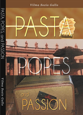 Pasta Popes and Passion by Vilma Sozio Gallo
