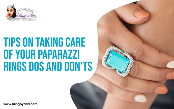 Tips on Taking Care of Your Paparazzi Rings: Dos and Don'ts