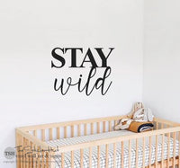 Stay Wild Vinyl Decal Sticker • #2025