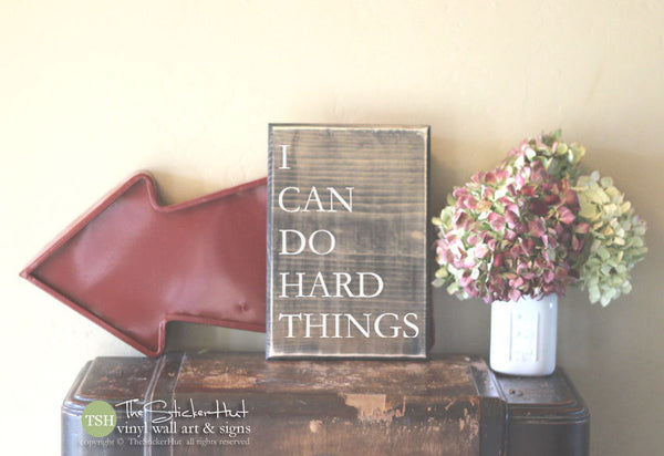 I Can Do Hard Things Wood Sign - S244