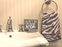 Don't Be Gross Wash Your Hands Bathroom Wood Sign M049